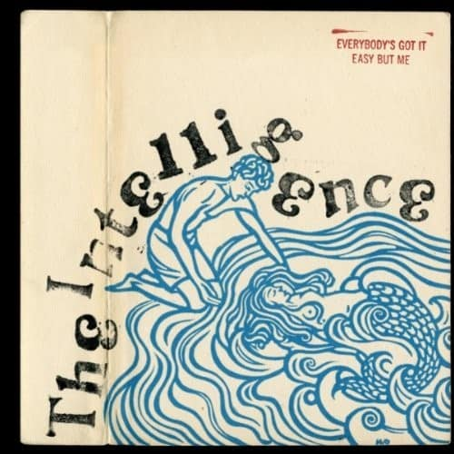 The Intelligence - Everybody's Got It Easy But Me