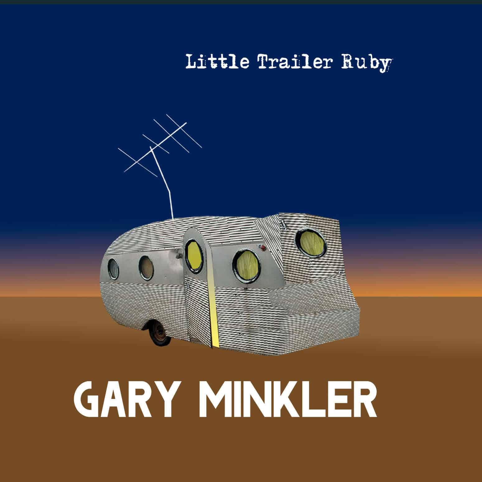 Gary Minkler- Little Trailer Ruby