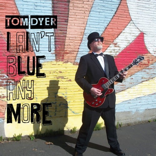 Tom Dyer - I Ain't Blue Any More
