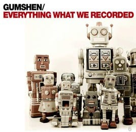 Gumshen - Everything What We Recorded