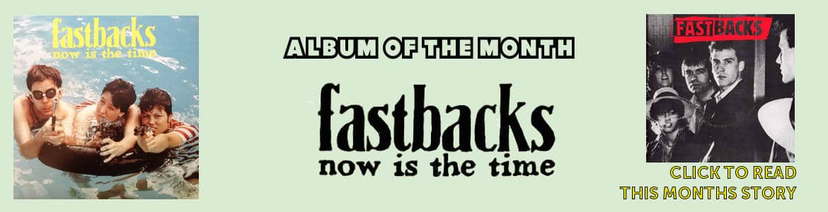 Fastbacks Now Is The Time