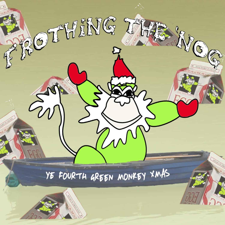 Dec. 2012: Frothing the 'Nog: Ye 4th Green Monkey Xmas