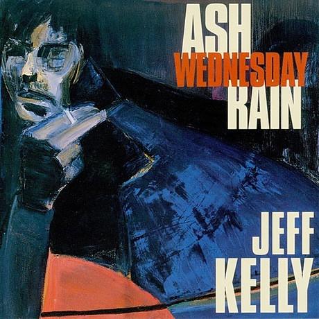 Sept. 2010: Jeff Kelly – Ash Wednesday Rain