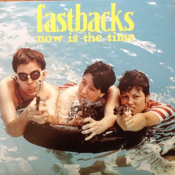 Fastbacks - now is the time