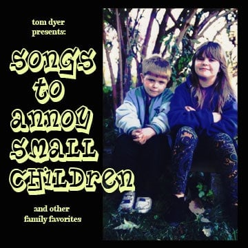 Tom Dyer - Songs To Annoy Small Children